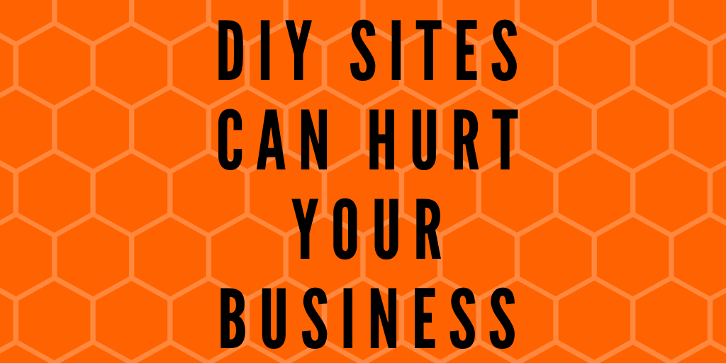 DIY Websites Can Hurt Your Business
